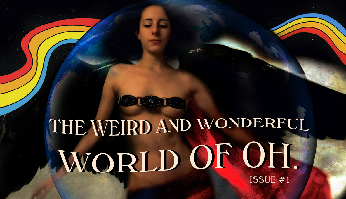 Weird and Wonderful World of Oh.